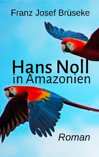 Cover Hans Noll in Amazonien
