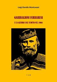 Cover Garibaldini Ferraresi e la guerra del Veneto nel 1866