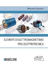 Cover Elementi di Elettromagnetismo per l'Elettrotecnica