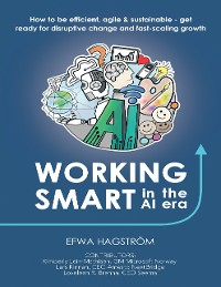 Cover Working Smart In the Al Era: How to Be Efficient, Agile & Sustainable - Get Ready for Disruptive Change and Fast-scaling Growth