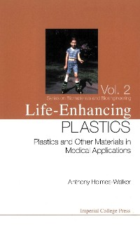 Cover Life-enhancing Plastics: Plastics And Other Materials In Medical Applications