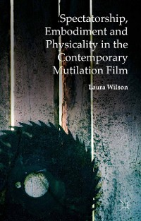 Cover Spectatorship, Embodiment and Physicality in the Contemporary Mutilation Film