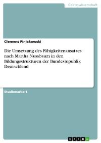 Cover Die Umsetzung des Fähigkeitenansatzes nach Martha Nussbaum in den Bildungsstrukturen der Bundesrepublik Deutschland