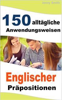 Cover 150 alltägliche Anwendungsweisen Englischer Präpositionen