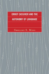 Cover Ernst Cassirer and the Autonomy of Language