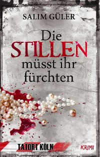 Cover Die Stillen müsst ihr fürchten - Tatort Köln