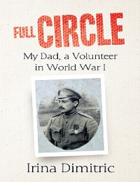 Cover Full Circle: My Dad, a Volunteer In World War I