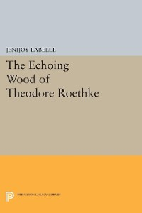 Cover The Echoing Wood of Theodore Roethke