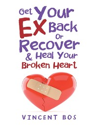 Cover Get Your Ex Back or Recover: & Heal Your Broken Heart
