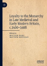 Cover Loyalty to the Monarchy in Late Medieval and Early Modern Britain, c.1400-1688