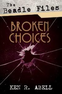 Cover The Beadle Files: Broken Choices