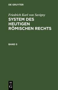 Cover Friedrich Karl von Savigny: System des heutigen römischen Rechts. Band 5