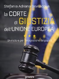 Cover La Corte di giustizia dell'Unione europea. Un motore per l'integrazione dei popoli