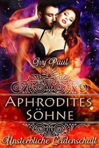 Cover Aphrodites Söhne: Unsterbliche Leidenschaft