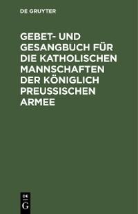 Cover Gebet- und Gesangbuch für die katholischen Mannschaften der Königlich Preußischen Armee