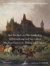 Cover Der Räuber oder Die entdeckte Giftmischung auf das Leben Mathias Corvinus, König von Ungarn