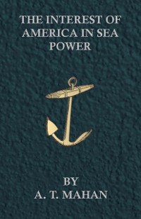 Cover Interest of America in Sea Power, Present and Future