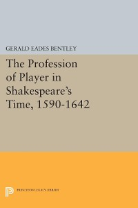 Cover The Profession of Player in Shakespeare's Time, 1590-1642