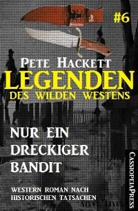 Cover Legenden des Wilden Westens 6: Nur ein dreckiger Bandit