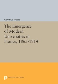 Cover The Emergence of Modern Universities In France, 1863-1914