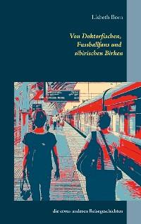 Cover Von Doktorfischen, Fussballfans und sibirischen Birken