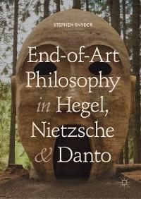 Cover End-of-Art Philosophy in Hegel, Nietzsche and Danto