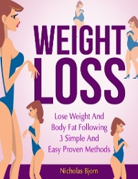 Cover Weight Loss: Lose Weight and Body Fat Following 3 Simple and Easy Proven Methods
