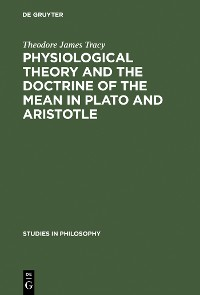 Cover Physiological Theory and the Doctrine of the Mean in Plato and Aristotle