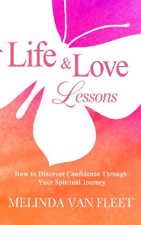 Cover Life & Love Lessons- How to Discover Confidence Through Your Spiritual Journey