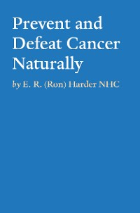 Cover Prevent and Defeat Cancer Naturally