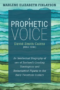 Cover A Prophetic Voice—David Smith Cairns (1862–1946)