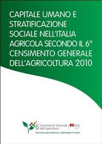 Cover Capitale umano e stratificazione sociale nell'Italia agricola secondo il 6° censimento generale dell'agricoltura 2010