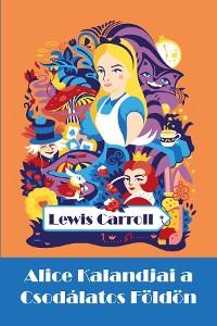 Cover Alice Kalandjai a Csodálatos Földön