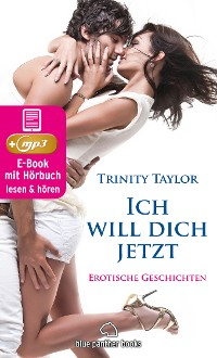 Cover Ich will dich jetzt | Erotische Geschichten