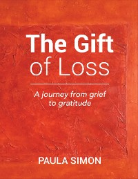 Cover The Gift of Loss: A Journey from Grief to Gratitude