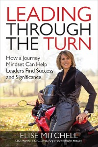 Cover Leading Through the Turn: How a Journey Mindset Can Help Leaders Find Success and Significance