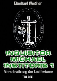Cover INQUISITOR MICHAEL INSTITORIS 1 - Teil Drei