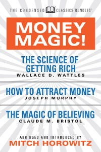 Cover Money Magic (Condensed Classics): featuring The Science of Getting Rich, How to Attract Money, and The Magic of Believing