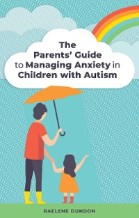 Cover The Parents' Guide to Managing Anxiety in Children with Autism