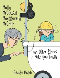 Cover Molly Mcdougal Montgomery Mcgrath and Other Stories to Make You Laugh