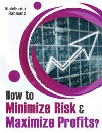 Cover How to Minimize Risk & Maximize Profits?
