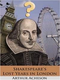 Cover Shakespeare's Lost Years in London