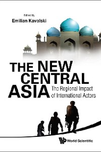 Cover New Central Asia, The: The Regional Impact Of International Actors