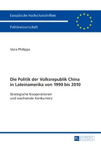 Cover Die Politik der Volksrepublik China in Lateinamerika von 1990 bis 2010