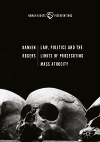 Cover Law, Politics and the Limits of Prosecuting Mass Atrocity