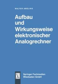 Cover Aufbau und Wirkungsweise elektronischer Analogrechner