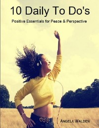 Cover 10 Daily to Do's: Positive Essentials for Peace & Perspective