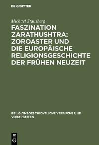 Cover Faszination Zarathushtra : Zoroaster und die europäische Religionsgeschichte der frühen Neuzeit