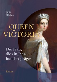 Cover Queen Victoria. Die Frau, die ein Jahrhundert prägte