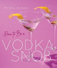 Cover How to Be a Vodka Snob